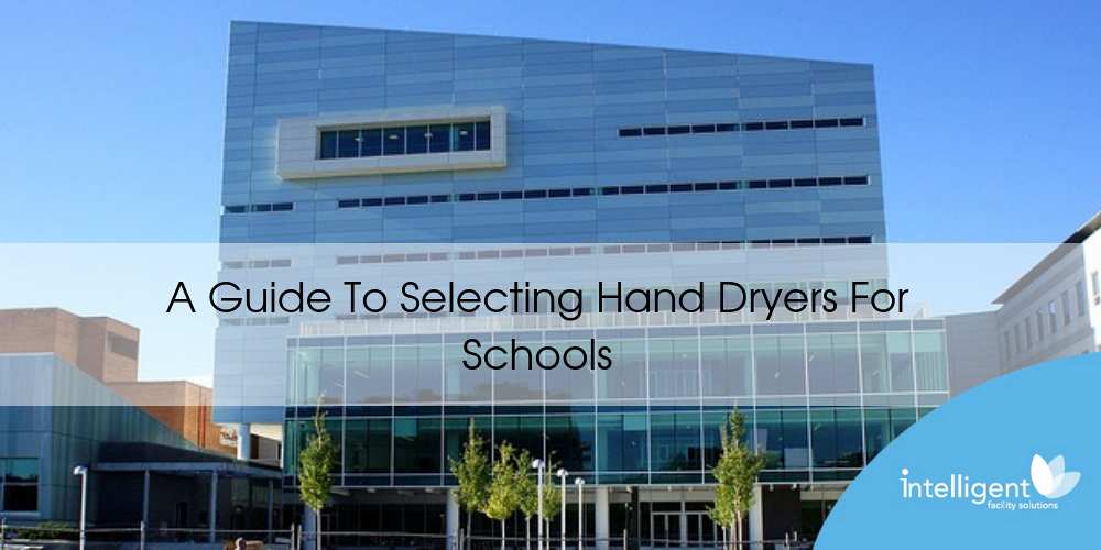 Guide to selecting hand dryers for schools