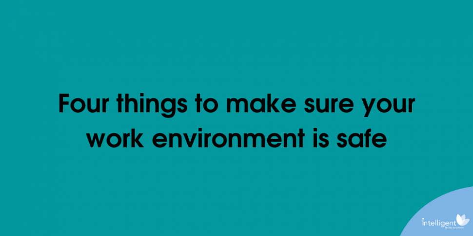 Four things you can do to make sure your work environment is safe